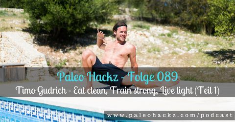 089 – Timo Gudrich – Eat clean, Train strong, Live light