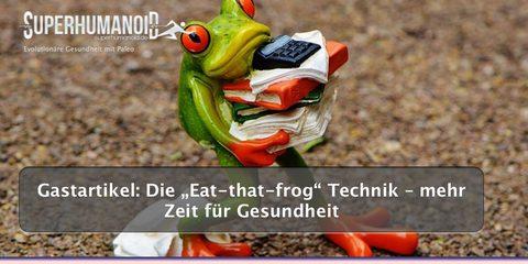 """Die """"Eat-that-frog"""" Technik – mehr Zeit für Gesundheit"""