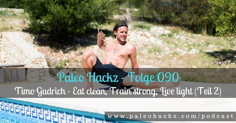 090 – Timo Gudrich – Eat clean, Train strong, Live light (Teil 2)